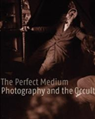 THE PERFECT MEDIUM PHOTOGRAPHY AND THE OCCULT