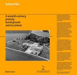 SUTTON HOO: A SEVENTH-CENTURY PRINCELY BURIAL GROUND AND ITS CONTEXT