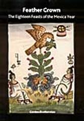 FEATHER CROWN: THE EIGHTEEN FEASTS OF THE MEXICA YEAR