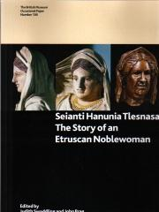 SEIANTI HANUNIA TLESNASA. THE STORY OF AN ETRUSCAN NOBLEWOMAN