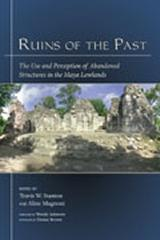 "RUINS OF THE PAST ""THE USE AND PERCEPTION OF ABANDONED STRUCTURES IN THE MAYA L"""