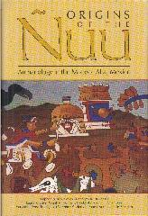 "ORIGINS OF THE ÑUU ""ARCHAEOLOGY IN THE MIXTECA ALTA, MEXICO"""