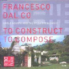 CARLO SCARPA AND THE VILLA OTTOLENGHI - TO CONSTRUCT TO COMPOSE