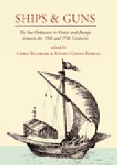 "SHIPS AND GUNS ""THE SEA ORDNANCE IN VENICE AND IN EUROPE BETWEEN THE 15TH AND TH"""