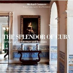 "THE SPLENDOR OF CUBA ""450 YEARS OF ARCHITECTURE AND INTERIORS"""