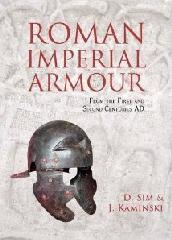 "ROMAN IMPERIAL ARMOUR ""THE PRODUCTION OF EARLY IMPERIAL MILITARY ARMOUR"""