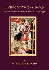 "LIVING WITH THE DEAD ""ANCESTOR WORSHIP AND MORTUARY RITUAL IN ANCIENT EGYPT"""